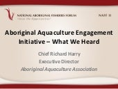 NAFF II -  Aboriginal Aquaculture Engagement Initiative - What we heard - Chief Richard Harry