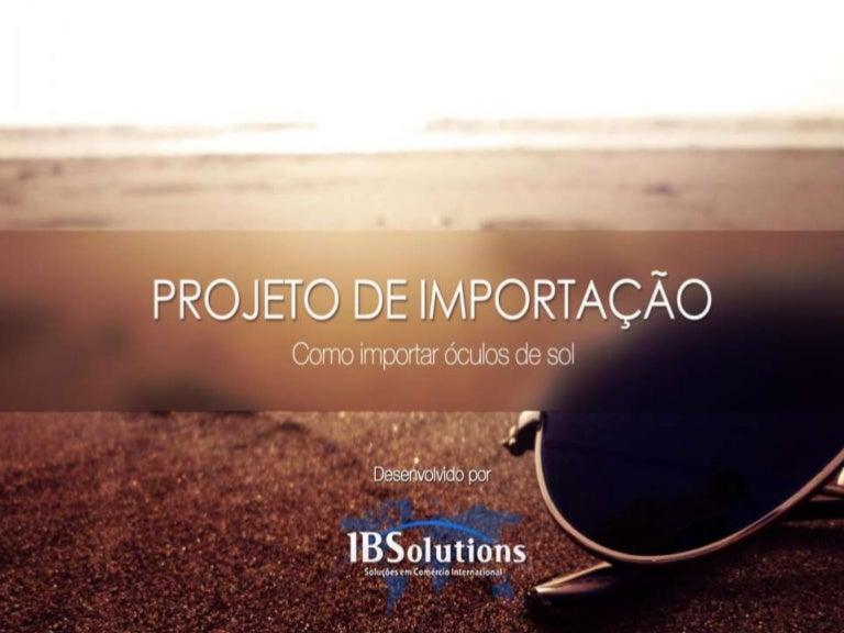a6848bc969f79 Projeto de Importação de óculos de sol