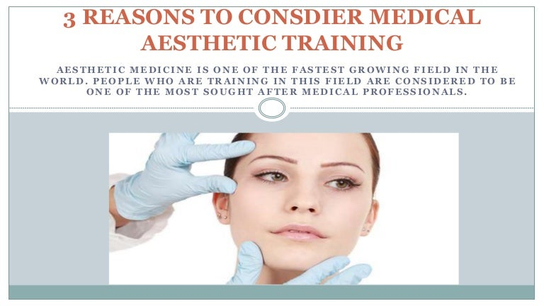 3 REASONS TO CONSDIER MEDICAL AESTHETIC TRAINING