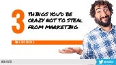 3 Things You'd Be Crazy Not to Steal from Marketing