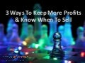 3 Ways To Keep More Profits & Know When To Sell