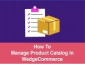 Manage Product Catalog in WedgeCommerce