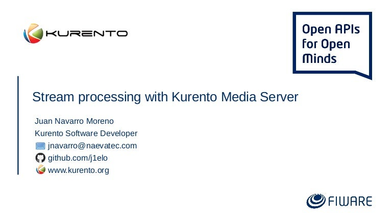 FIWARE Tech Summit - Stream Processing with Kurento Media Server