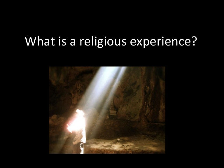 can religious experience be used to + challenges to religious experience lesson objective: i will know about the various ways in which thinkers have challenged religious experience and their counterarguments c used to describe experience of direct contact or oneness with god or ultimate reality e unless we have positive.