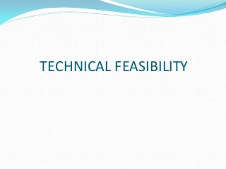 4. technical feasibility