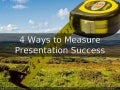 4 Ways to Measure Presentation Success