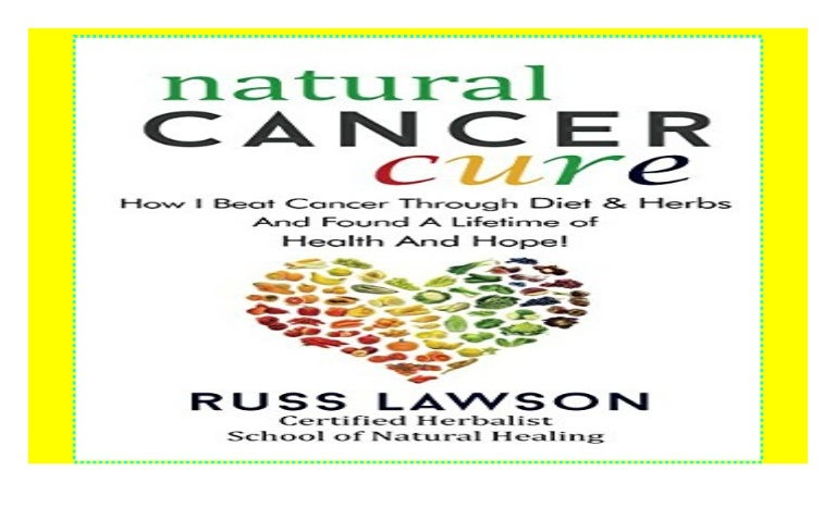 Natural Cancer Cure: How I beat Cancer through diet and