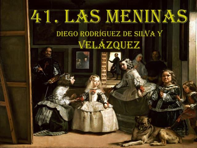 41. LAS MENINAS. DIEGO RODRÍGUEZ DE SILVA Y VELÁZQUEZ