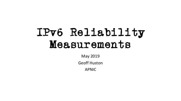 RIPE 78: IPv6 reliability measurements