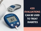 420 evaluations in fremont can be used to treat diabetes