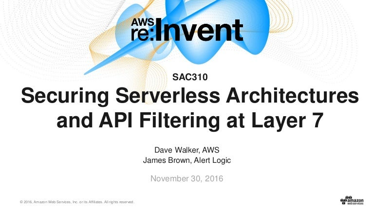 AWS re:Invent 2016: Securing Serverless Architectures, and API Filter…