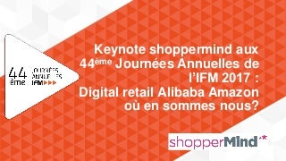 44e Journées Annuelles de l'IFM 2017 : digital retail and now?
