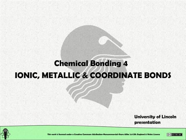 Chemical Structure: Chemical Bonding. Ionic, Metallic & Coordinate Bonds