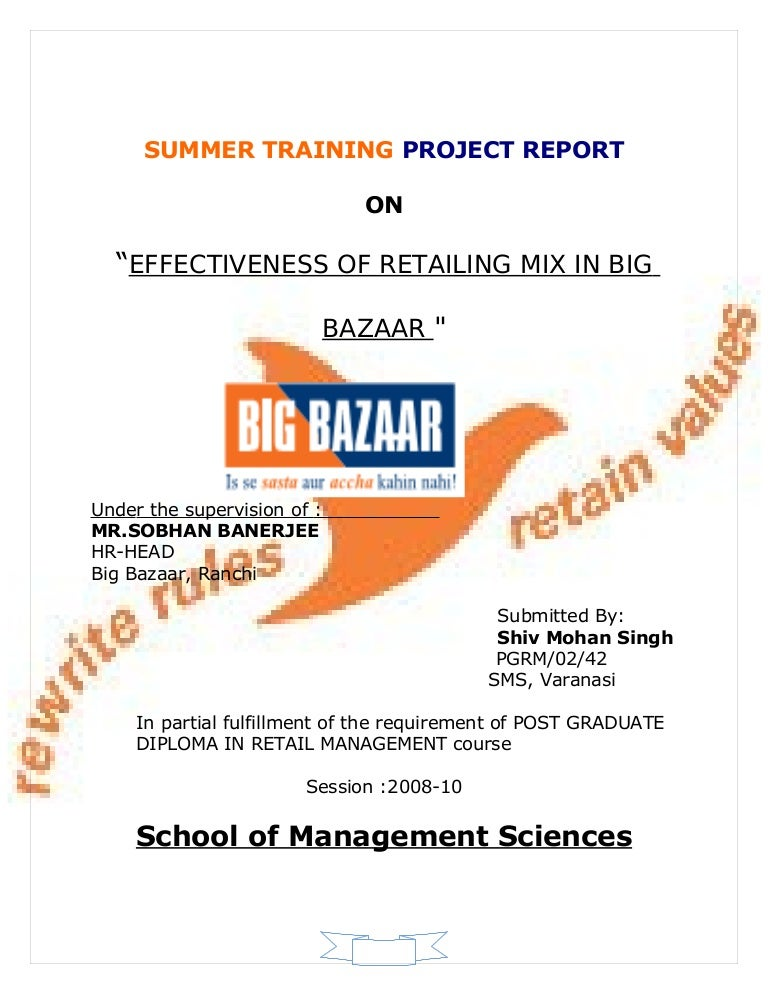 project report in bigbazaar Chapter - 2 big bazaar - a company profile chapter 2 big bazaar - a company profile the company- pantaloon retail (india) limited, is india's leading retailer that operates multiple retail formats in both the value and lifestyle segments of the indian consumer market.