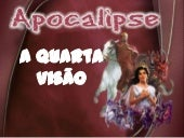APOCALIPSE - 4a visão