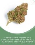 4 Productive Strains You Should Purchase with Medical Marijuana Card in California