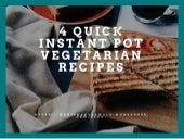 4 Quick Instant Pot Vegetarian Recipes by Manisha Dorawala