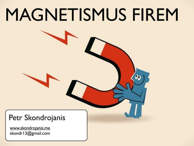 Petr Skondrojanis: Magnetismus firem