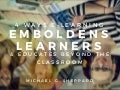 Education: 4 Ways E-Learning Emboldens Learners, Educates Beyond the Classroom | Michael G. Sheppard
