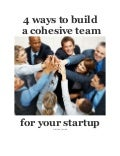 4 ways to build a cohesive team for your startup