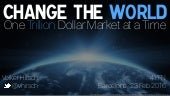 Change the World - One Trillion Dollar Market at a time / the opportunity in Education