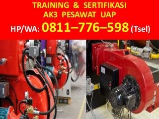 HP/WA: 0811-776-598 (Tsel) Pelatihan Ahli K3 Pesawat Uap Depnaker tanggerang