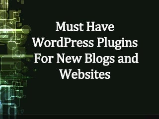 Must Have WordPress Plugins For New Blogs