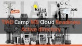 Active Directory - TIAD Camp Microsoft Cloud Readiness
