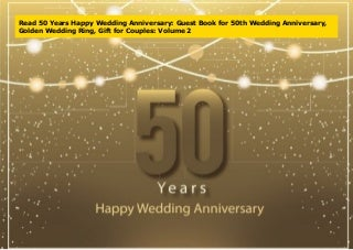 Read 50 Years Happy Wedding Anniversary: Guest Book for 50th Wedding Anniversary, Golden Wedding Ring, Gift for Couples: Volume 2