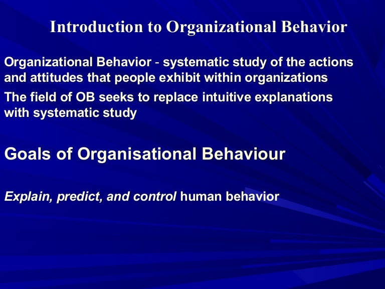 organisation behavior Organizational behavior is a field of study that investigates the impact that individuals,groups and structure have on behavior within organizations, for the purpose.