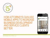 HOW ATTORNEYS CAN USE MOBILE APPS TO INCREASE BUSINESS DEVELOPMENT & SERVICE CLIENTS BETTER
