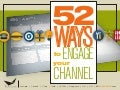 52 Ways to Engage Your channel