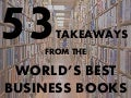 53 Takeaways from the World's Best Business Books
