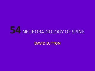 54 DAVID SUTTON PICTURES NEURORADIOLOGY OF SPINE
