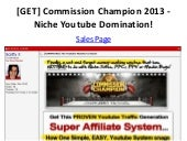 [GET] Commission Champion 2013 - Niche Youtube Domination!