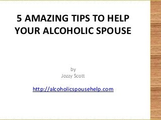 5 amazing tips to help your alcoholic spouse