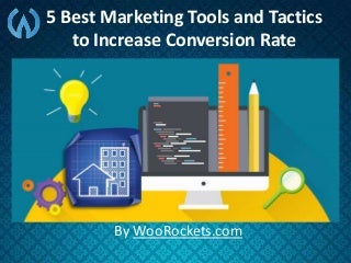 5 Best Marketing Tools and Tactics to Increase Conversion Rate