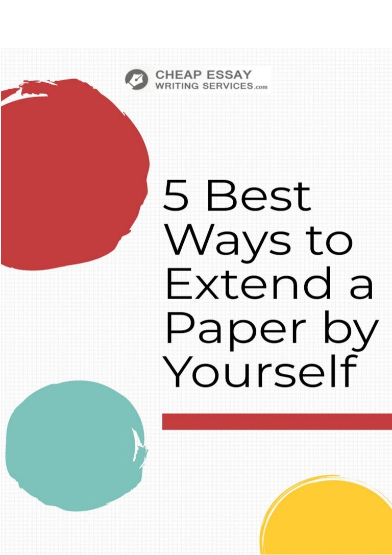 5 Best Ways To Extend A Paper By Yourself Cheap Essay