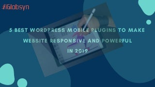 5 Best WordPress Plugin to Make Your Website Responsive and Powerful in 2019