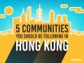 5 communities you should be following in Hong Kong