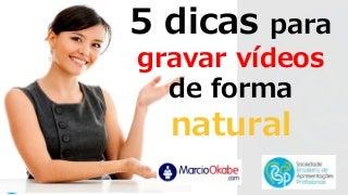 5 dicas para gravar videos de forma natural