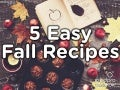 Five Easy Fall Recipes