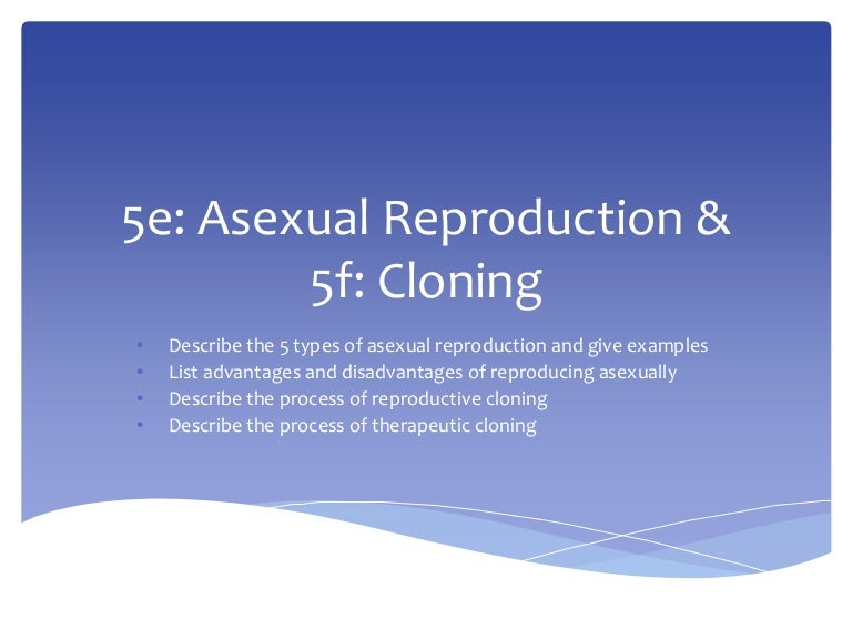 asexual reproduction stifles potential change essay The most basic way to reproduce is to make more copies of one's self, a process called asexual reproduction in contrast, sexual reproduction involves the union of specialized sex cells (eggs and sperm) from two parents to produce genetically unique offspring.