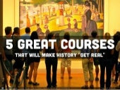 """5 Great Courses That Will Make History """"Get Real"""""""