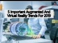 5 Important Augmented And Virtual Reality Trends For 2019