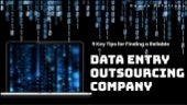 5 Key Tips for Finding a Reliable Data Entry Outsourcing Company