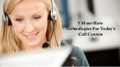 5 Must Have Technologies For Today's Call Centers