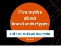 5 myths about brand archetypes
