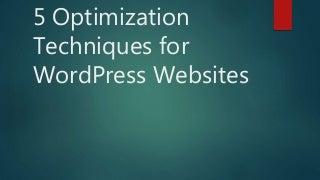 5 Optimization Techniques for WordPress Websites