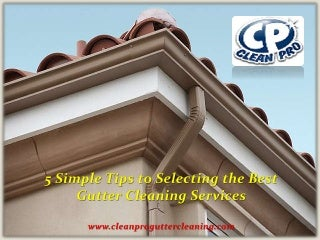 5 Simple Tips to Selecting the Best Gutter Cleaning Services